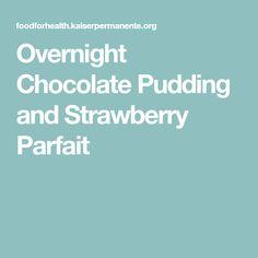 Overnight Chocolate Pudding and Strawberry Parfait