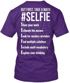 But First, Take A Math # Selfie Show Your Work Estimate The Answer Look For Careless Mistakes Find Multiple Solutions... Purple T-Shirt Back
