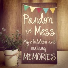 Pardon THE Mess My children are making MEMORIES sign on Etsy, $34.00