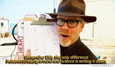 Remember kids, the only difference between screwing around and science is writing it down.