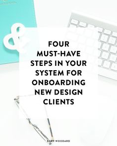 4 Must-Have Steps in Your System for Onboarding New Design Clients - Kory Woodard
