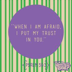 """Psalm 56:3 Verse of the Day """"When I am afraid, I put my trust in you."""""""