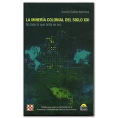 La minería colonial del siglo XXI. No todo lo que brilla es oro– Aurelio Suárez Montoya - Ediciones Aurora  http://www.librosyeditores.com/tiendalemoine/3079-la-mineria-colonial-del-siglo-xxi-no-todo-lo-que-brilla-es-oro.html  Editores y distribuidores