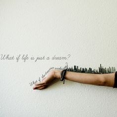 What is life is just a dream? What if the dreamer wakes up?