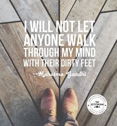 I will not let anyone walk through my mind with their dirty feet. | Julian Pencilliah Inspire #Quotes #SelfRespect #LifeQuotes