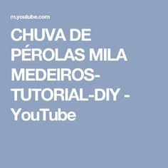 CHUVA DE PÉROLAS MILA MEDEIROS- TUTORIAL-DIY - YouTube