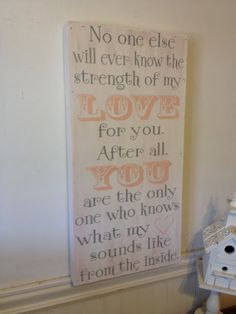 Great saying for the babies room.  No one else will ever know the strength of my love by kspeddler, $55.00