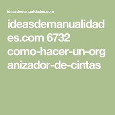 ideasdemanualidades.com 6732 como-hacer-un-organizador-de-cintas
