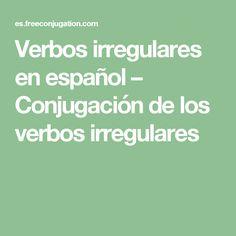 Verbos irregulares en español – Conjugación de los verbos irregulares