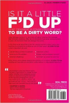 A Little F'd Up: Why Feminism Is Not a Dirty Word: Julie Zeilinger: 9781580053716: Amazon.com: Books