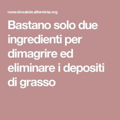 Bastano solo due ingredienti per dimagrire ed eliminare i depositi di grasso Home Remedies, Natural Remedies, Cellulite, Diet Tips, Healthy Tips, Good To Know, Collagen, Natural Health, Body Care