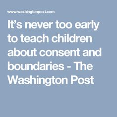 It's never too early to teach children about consent and boundaries - The Washington Post