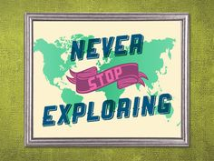 Never Stop Exploring 10x8 Art Print V. 2 by Earmark on Etsy, $20.00