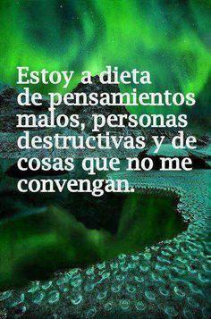 Estoy A Dieta De Pensamientos Malos, Personas Destructivas.. Y De Cosas Que No Me Convengan.. ...