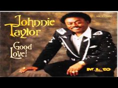 "Ain't That Lovin' You - Johnnie Taylor, ""Good Love!"""