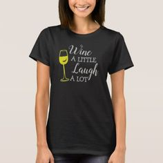 Wine A Little Laugh A Lot Shirt - funny quotes fun personalize unique quote