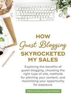Exploring the benefits of guest blogging, choosing the right type of site, methods for pitching your content, and maximizing your opportunity for exposure. // From MichelleHickey.Design