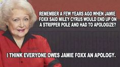 Remember when Jamie Foxx said Miley Cyrus would end up on a stripper pole and had to apologize? Betty White #funny
