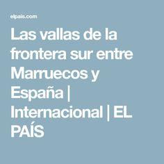 Las vallas de la frontera sur entre Marruecos y España | Internacional | EL PAÍS
