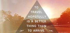 To #travel hopefully is a better thing than to arrive! #best #good #awesome #world #explore #explorer #roadtrip #go #fun #dream #happyness #joy #sun