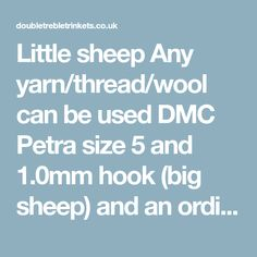 Little sheep Any yarn/thread/wool can be used DMC Petra size 5 and 1.0mm hook (big sheep) and an ordinary sewing thread and 0.4mm hook (micro sheep) US crochet terms: ch=chain, ss=slip stitch, st=stitch, sc=single crochet, 2sc=inc=increase, dec=decrease Please, check pictures … Continue reading →