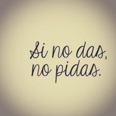 #dia a día si no das, no pidas...