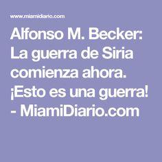 Alfonso M. Becker: La guerra de Siria comienza ahora. ¡Esto es una guerra! - MiamiDiario.com