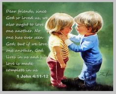 Hug Me Jesus ❤JESUS LOVES US❤ Shirley'sLove PRAYER AMEN 1 JOHN 4:11-12 11 That is how much God loved us, dear friends! So we also must love each other.  12. No one has ever seen God. But if we love each other, God lives in us. If we love each other, God's love has reached its goal—it is made perfect in us. ❤JESUS LOVES US❤