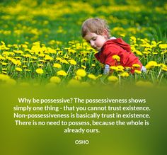Why be possessive? The possessiveness shows simply one thing - that you cannot…