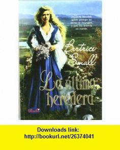 La Ultima Heredera/ the Last Heiress (Spanish Edition) (9789500230827) Bertrice Small, Gabriela Ventureira, Flavia de la Fuente , ISBN-10: 9500230828  , ISBN-13: 978-9500230827 ,  , tutorials , pdf , ebook , torrent , downloads , rapidshare , filesonic , hotfile , megaupload , fileserve