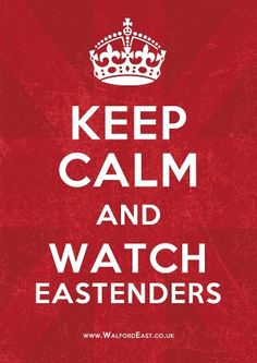 And Watch Eastenders....FAVORITE SHOW OF ALL TIME!