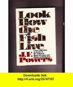 Look How the Fish Live Edition (9783944960869) J F Powers , ISBN-10: 3944960866  , ISBN-13: 978-3944960869 ,  , tutorials , pdf , ebook , torrent , downloads , rapidshare , filesonic , hotfile , megaupload , fileserve