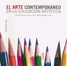 El arte contemporáneo en la educación artística / Noelia Antúnez, Noemí Ávila, Daniel Zapatero (Eds.). Eneida, 2008