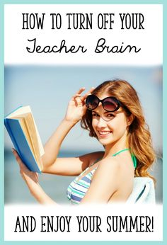 At the beginning of the summer, choose a date when you will begin to think about / plan for next year.  Until then, turn your teacher brain off!   For planning sheets for next year that will free up your mind over the summer, click here:  http://learningattheprimarypond.com/blog/turn-off-your-teacher-brain/