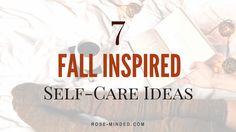7 Fall Inspired Self-Care Ideas | Mental Health | Rose Minded, fall season, seasonal affective disorder, SAD, depression, mental illness, self-help, personal development, happiness, tips, mental health blog, @kayuimari