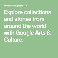 Explore collections and stories from around the world with Google Arts & Culture.
