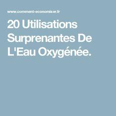 20 Utilisations Surprenantes De L'Eau Oxygénée.