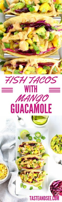Fish Tacos w/ Mango Guacamole, tangy cabbage, sweet corn, & spicy creamy chipotle sauce on corn tortillas.  http://tasteandsee.com