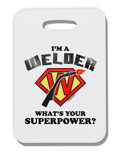 TooLoud Welder - Superpower Thick Plastic Luggage Tag