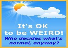 Wonderful Weirdos Day:  Celebrate being weird……………