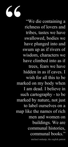 Beautiful and truly powerful words!! Michael Ondaatje