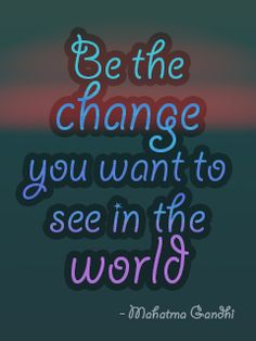 Be the change you want to see in the world - Mobile Wallpaper, Mahatma Gandhi Quote