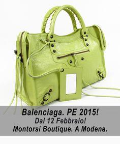 BALENCIAGA. PE 2015! Dal 12 Febbraio! Montorsi Boutique. A Modena.
