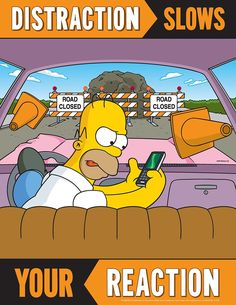 Distraction Slows Your Reaction - Simpsons Safety Poster Get ready for Distracted Driving Month in April with this posters and motivate distracted free driving. Road Safety Poster, Safety Posters, Safety Quotes, Safety Slogans, The Simpsons, Simpsons Funny, Safety Pictures, Safety Meeting, Safety Message