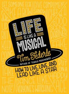 e15bada7808 Cover image for Life Is Like a Musical  How Broadway Can Help You Live Your