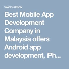 Best Mobile App Development Company in Malaysia offers Android app development, iPhone app, iPad app development company malaysia With the growing market increases the demand of for more and more better applications and it becomes challenging to find a firm that meets the need. http://www.mobilify.my/contact/