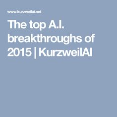 The top A.I. breakthroughs of 2015   KurzweilAI