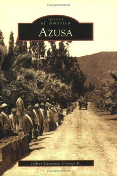 Azusa (CA) (Images of America) by Jeffrey Lawrence Cornejo , Jr.