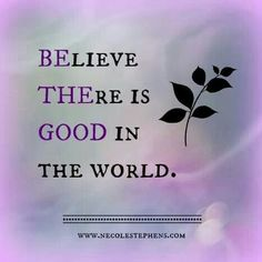 Be the good....