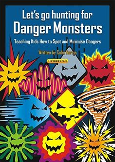 Let's Go Hunting for Danger Monsters: Teaching Kids How to Spot and Minimise Dangers by Colin Norris, http://www.amazon.com/dp/B00NLH6LR0/ref=cm_sw_r_pi_dp_ZF8hub1KXD2G9